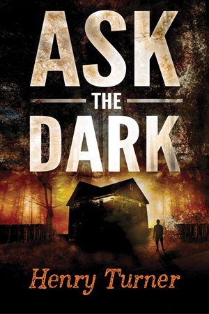 Ask the Dark- A Novel by Henry Turner