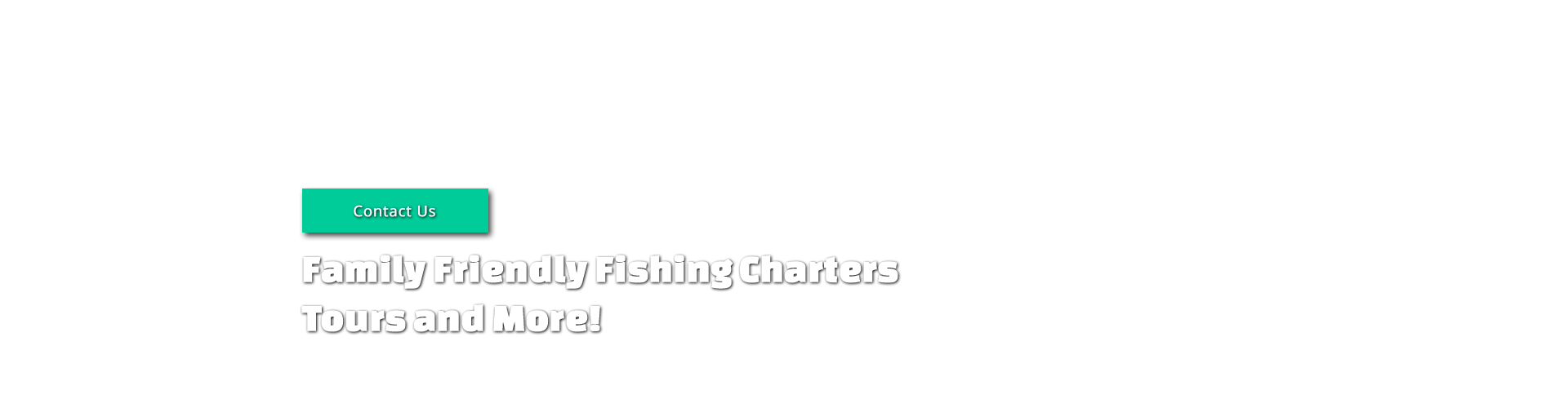 Family friendly fishing charters, tours and more!