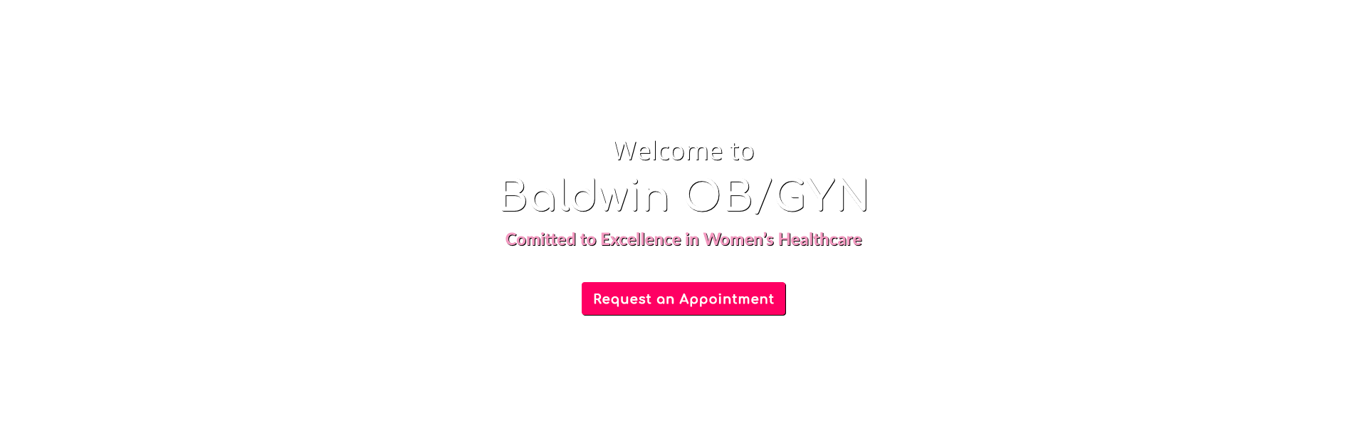 Welcome to Baldwin OB/GYN - committed to excellence in women's healthcare.