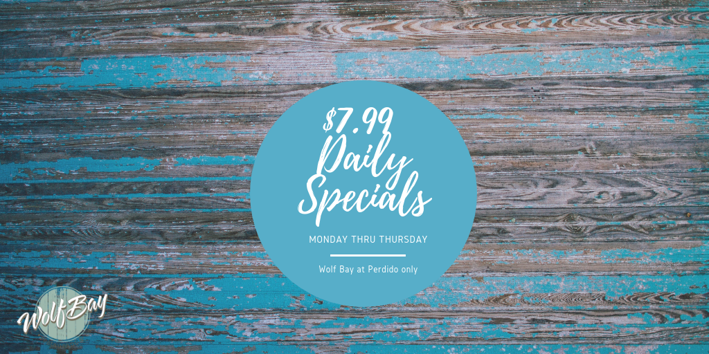 $7.99 Daily Specials Wolf Bay at Perdido