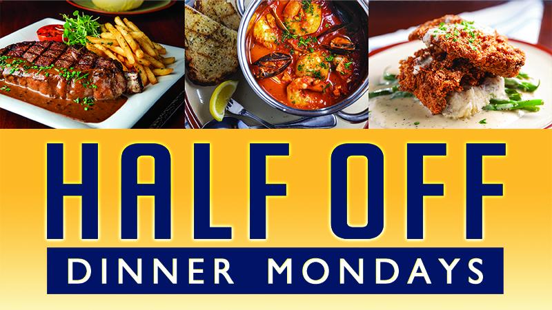 Half Off Dinner Mondays!