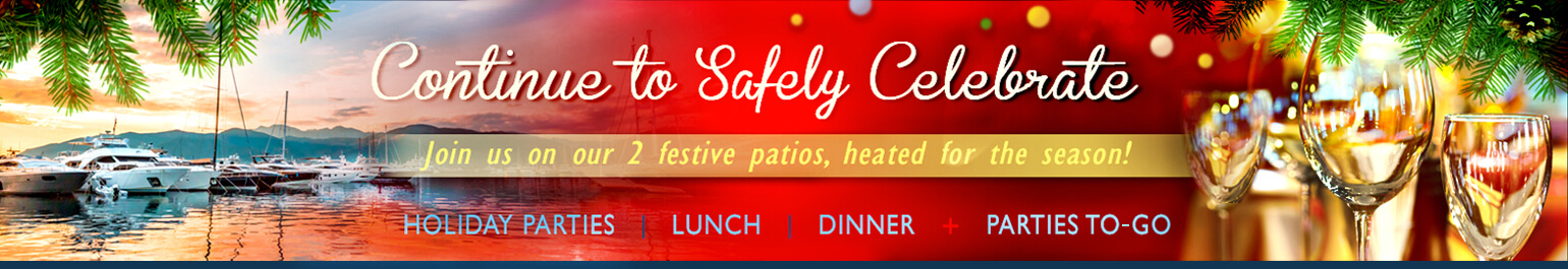 Continue to safely celebrate. Join us on our 2 festive patios, heated for the season! Holiday parties, lunch, dinner, parties to-go and more!